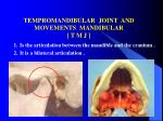TEMPROMANDIBULAR  JOINT  AND MOVEMENTS  MANDIBULAR [ T M J ]