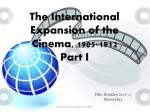 The International Expansion of the Cinema, 1905-1912 Part I