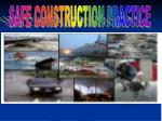 SAFE CONSTRUCTION PRACTICE
