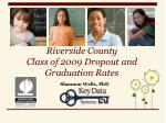 Riverside County Class of 2009  Dropout and Graduation Rates