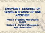 CHAPTER 4 CONDUCT OF VESSELS IN SIGHT OF ONE ANOTHER