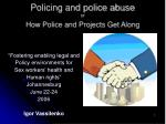 Policing and police abuse or How Police and Projects Get Along