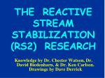 THE  REACTIVE STREAM  STABILIZATION (RS2)  RESEARCH