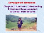 Chapter 1 Lecture -Introducing Economic Development: A Global Perspective