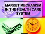 MARKET MECHANISM IN THE HEALTH CARE SYSTEM