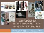 Technology to transform mobility for people with a disability