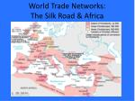 World Trade Networks: The Silk Road & Africa