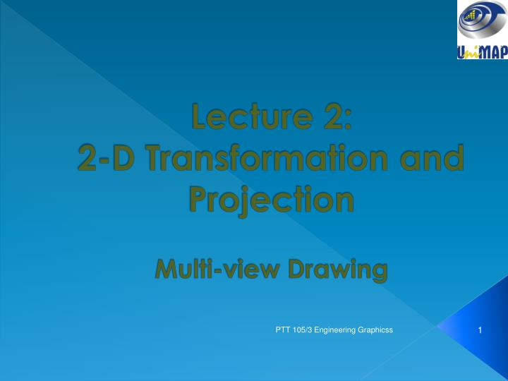 lecture 2 2 d transformation and projection multi view drawing n.