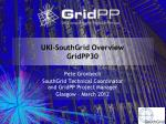 UKI-SouthGrid Overview GridPP30