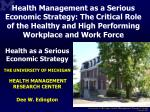 Health as a Serious Economic Strategy THE  UNIVERSITY OF  MICHIGAN