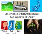 Conservation of Natural Resources: Soil, Wildlife and Energy