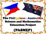 The Phil ipp ines - Austr alian Science and Mathematics Education Project (PASMEP)