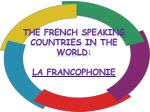 The French Speaking countries in the world : La Francophonie
