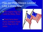 Has our Flag Always Looked Like it Does Now?