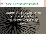 3 rd Law :  Nature knows best