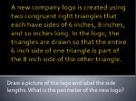 Draw a picture of the logo and labelthe side  lengths.What is the perimeter of the new logo?