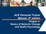 ACE Personal Trainer  Manual, 4 th  edition  Chapter 4:  Basics of Behavior Change