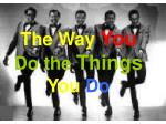The Way  You Do the  Things You Do