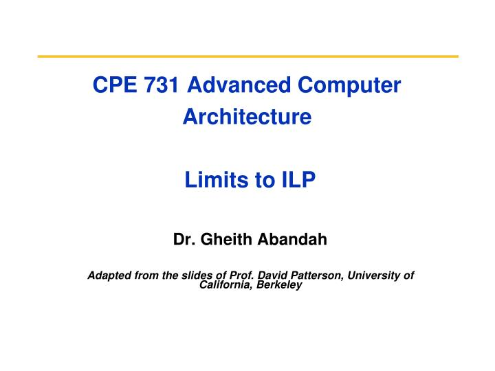cpe 731 advanced computer architecture limits to ilp n.
