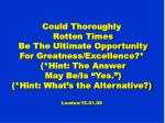 Could Thoroughly   Rotten Times  Be The Ultimate Opportunity For Greatness/Excellence?*