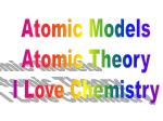 Atomic Models Atomic Theory I Love Chemistry