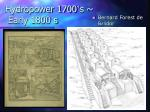 Hydropower 1700 ' s ~  Early 1800 ' s