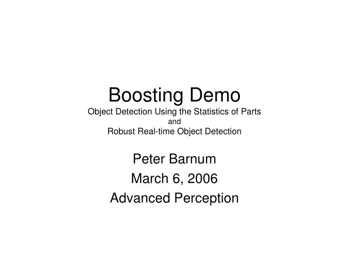 PPT - Boosting Demo Object Detection Using the Statistics of Parts