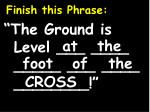 """Finish this Phrase: """"The Ground is Level ___ ____ _____ ___ ____ ________!"""""""