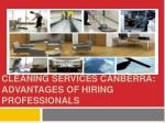 Cleaning services Canberra Advantages of hiring professional