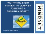 """""""Motivating every  Student  to  Learn  by fostering a                 Growth  Mindset""""."""
