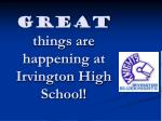 GREAT things are happening at Irvington High School!