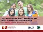 Title I, Part D Data: SY 2012−13 Data Preview, Data Quality, and Upcoming CSPR Clarifications