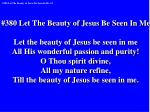 #380 Let The Beauty of Jesus Be Seen In Me Let the beauty of Jesus be seen in me