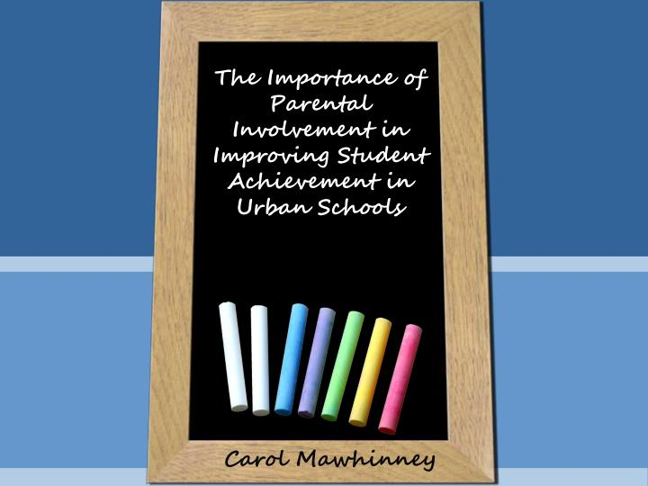 the importance of parental involvement in improving student achievement in urban schools n.