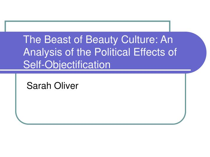 the beast of beauty culture an analysis of the political effects of self objectification n.