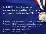 The LOCO-I Lossless image Compression Algorithm: Principles and Standardization into JPEG-LS