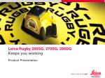 Leica Rugby 260SG, 270SG, 280DG Keeps you working