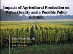 Impacts of Agricultural Production on Water Quality and a Possible Policy Solution