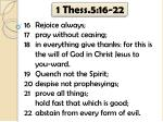 1 Thess.5:16-22 16	Rejoice always;  17	pray without ceasing;