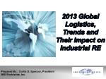 2013 Global Logistics, Trends and Their Impact on Industrial RE