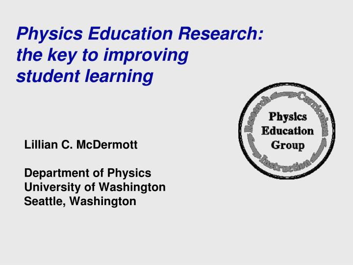 physics education research the key to improving student learning n.