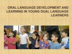 Oral language Development and Learning in young dual language learners