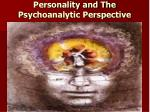 Personality and The Psychoanalytic Perspective