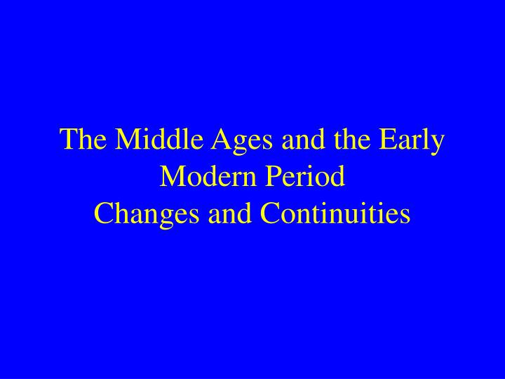 the middle ages and the early modern period changes and continuities n.