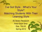 I ' ve Got Style … What ' s Your Style? Matching Students With Their Learning Style
