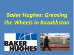 Baker Hughes: Greasing  the Wheels in Kazakhstan