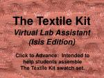The Textile Kit Virtual Lab Assistant (Isis Edition)