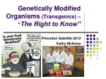 """Genetically Modified Organisms  (Transgenics) – """" The Right to Know"""""""