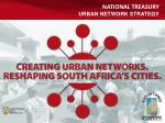 National Treasury URBAN NETWORK STRATEGY