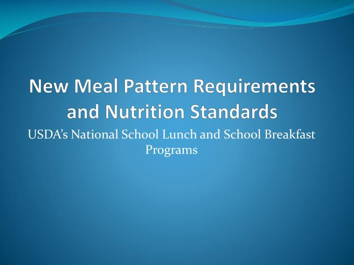new meal pattern requirements and nutrition standards n.